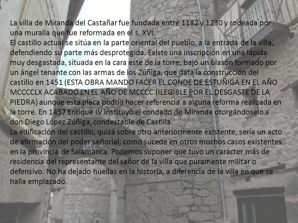 Miranda Del Castañar Nuestro primer castillo esta ubicado en la sierra de Francia situado en el sur-oeste de la provincia de Salamanca.