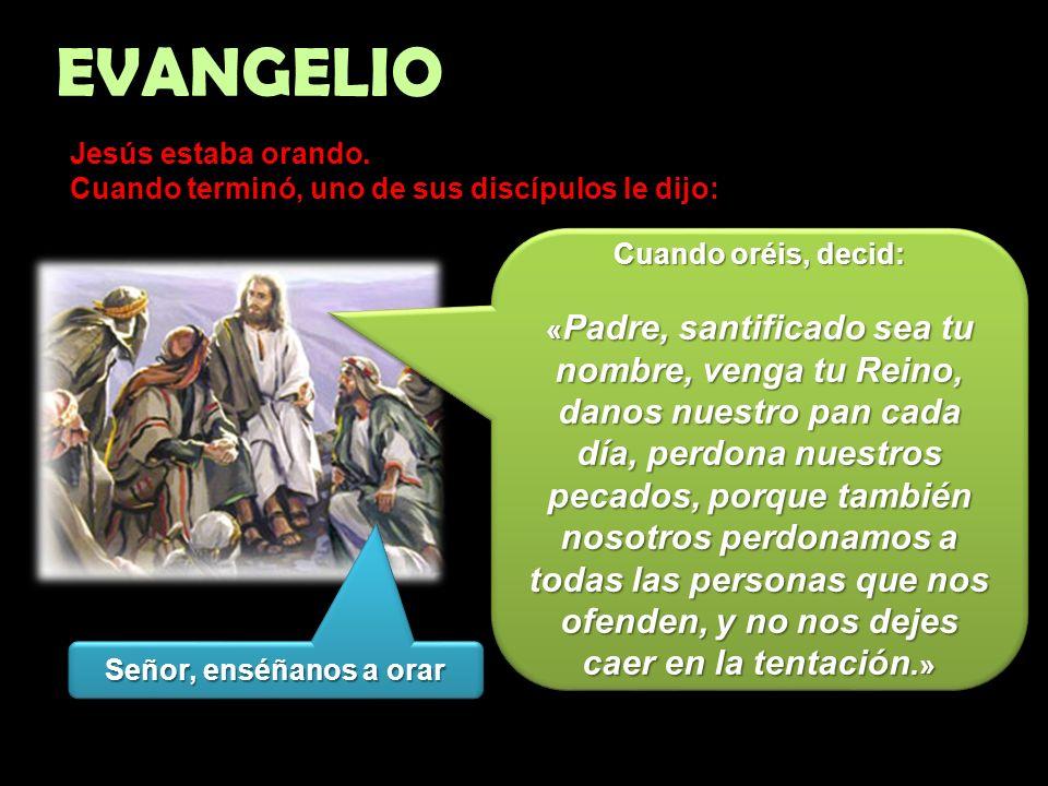 EVANGELIO Jesús estaba orando.