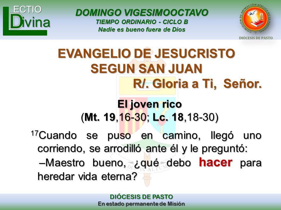 DOMINGO VIGESIMOOCTAVO TIEMPO ORDINARIO - CICLO B Nadie es bueno fuera de Dios ECTIO DIÓCESIS DE PASTO En estado permanente de Misión ivina EVANGELIO