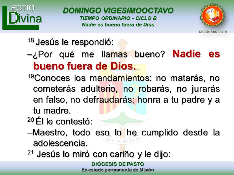 DOMINGO VIGESIMOOCTAVO TIEMPO ORDINARIO - CICLO B Nadie es bueno fuera de Dios ECTIO DIÓCESIS DE PASTO En estado permanente de Misión ivina 18 Jesús l