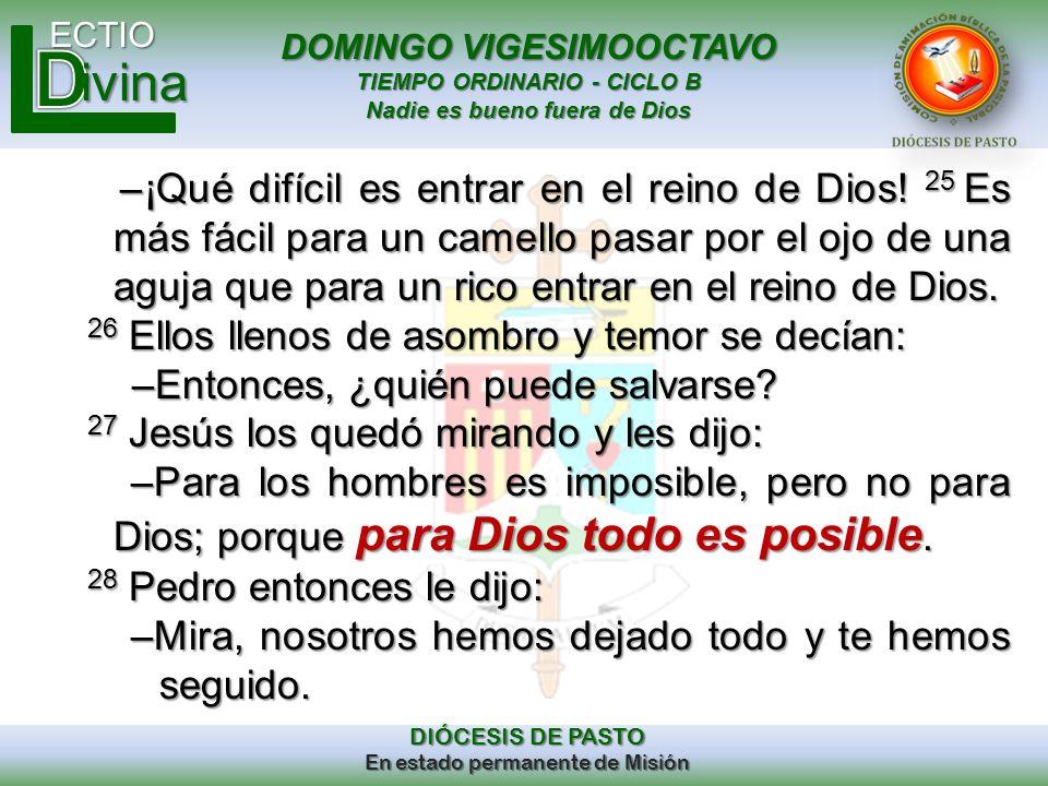 DOMINGO VIGESIMOOCTAVO TIEMPO ORDINARIO - CICLO B Nadie es bueno fuera de Dios ECTIO DIÓCESIS DE PASTO En estado permanente de Misión ivina –¡Qué difí