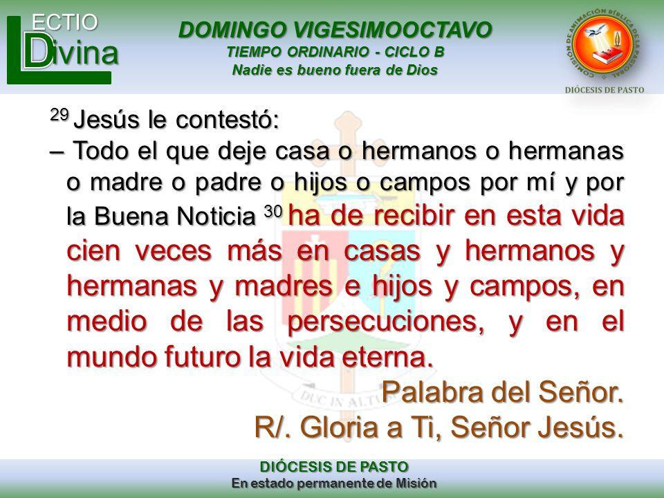 DOMINGO VIGESIMOOCTAVO TIEMPO ORDINARIO - CICLO B Nadie es bueno fuera de Dios ECTIO DIÓCESIS DE PASTO En estado permanente de Misión ivina 29 Jesús l