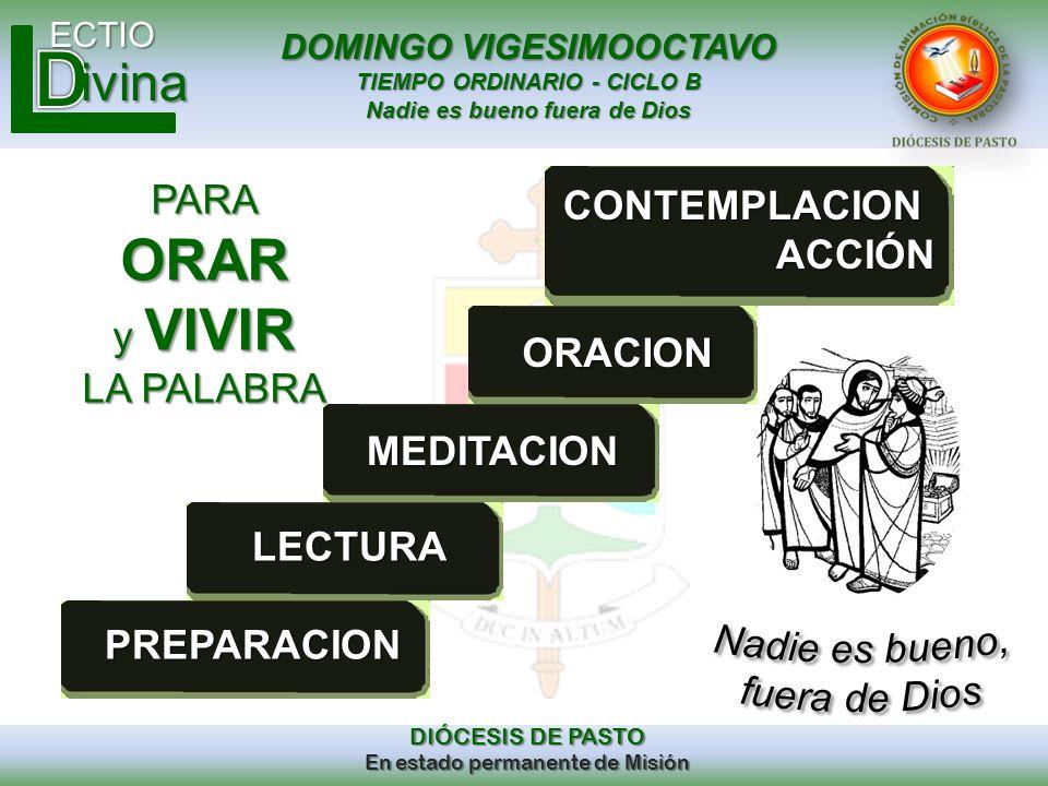 DOMINGO VIGESIMOOCTAVO TIEMPO ORDINARIO - CICLO B Nadie es bueno fuera de Dios ECTIO DIÓCESIS DE PASTO En estado permanente de Misión ivina PREPARACIO