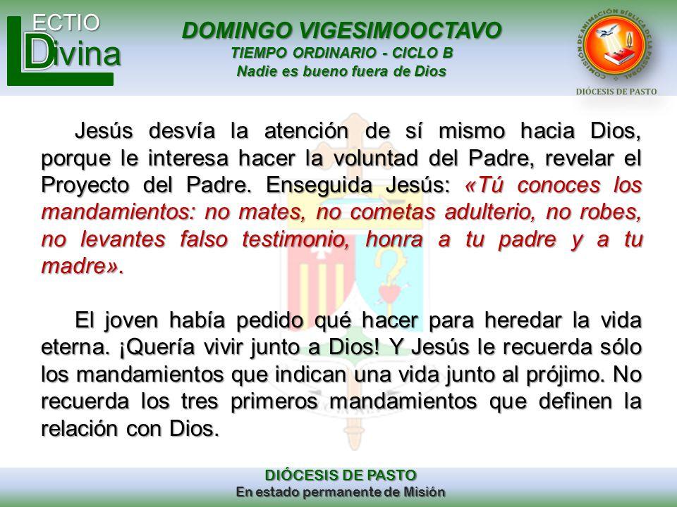 DOMINGO VIGESIMOOCTAVO TIEMPO ORDINARIO - CICLO B Nadie es bueno fuera de Dios ECTIO DIÓCESIS DE PASTO En estado permanente de Misión ivina Jesús desv