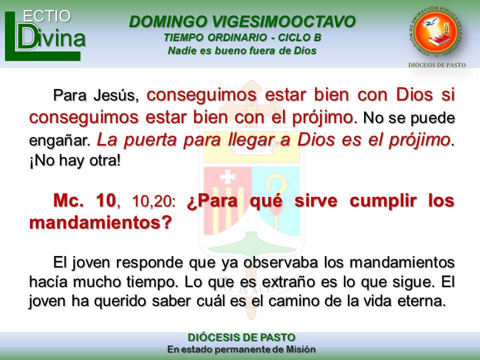 DOMINGO VIGESIMOOCTAVO TIEMPO ORDINARIO - CICLO B Nadie es bueno fuera de Dios ECTIO DIÓCESIS DE PASTO En estado permanente de Misión ivina Para Jesús