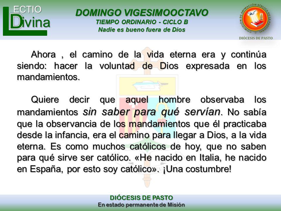 DOMINGO VIGESIMOOCTAVO TIEMPO ORDINARIO - CICLO B Nadie es bueno fuera de Dios ECTIO DIÓCESIS DE PASTO En estado permanente de Misión ivina Ahora, el