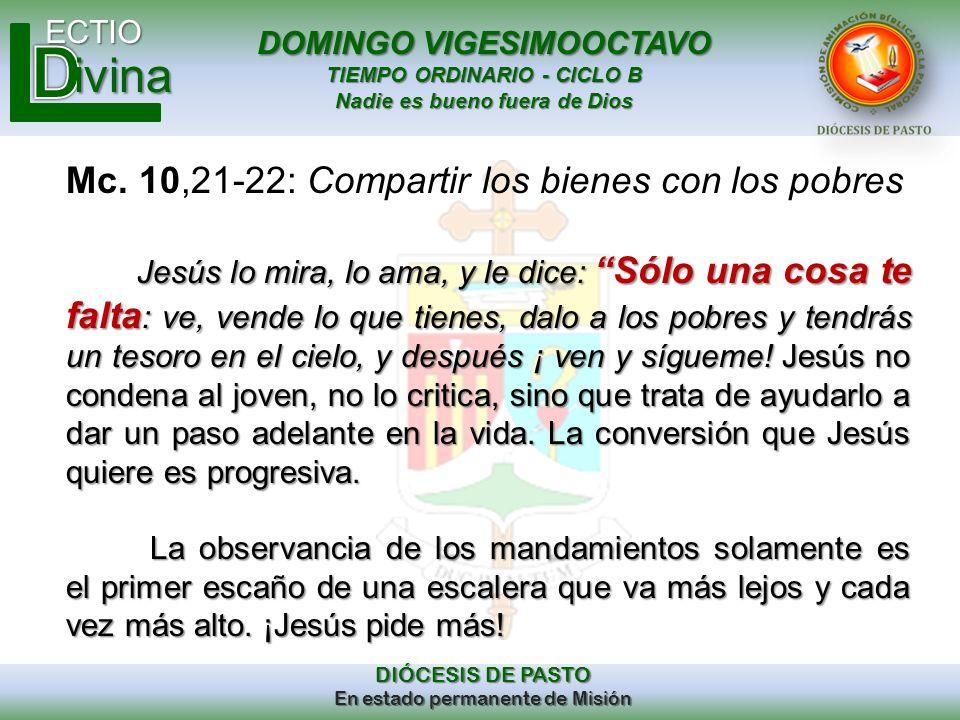 DOMINGO VIGESIMOOCTAVO TIEMPO ORDINARIO - CICLO B Nadie es bueno fuera de Dios ECTIO DIÓCESIS DE PASTO En estado permanente de Misión ivina Mc. 10,21-