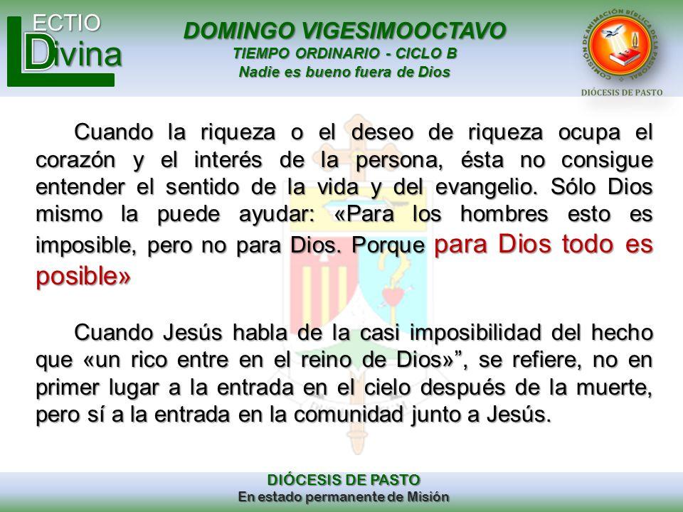 DOMINGO VIGESIMOOCTAVO TIEMPO ORDINARIO - CICLO B Nadie es bueno fuera de Dios ECTIO DIÓCESIS DE PASTO En estado permanente de Misión ivina Cuando la