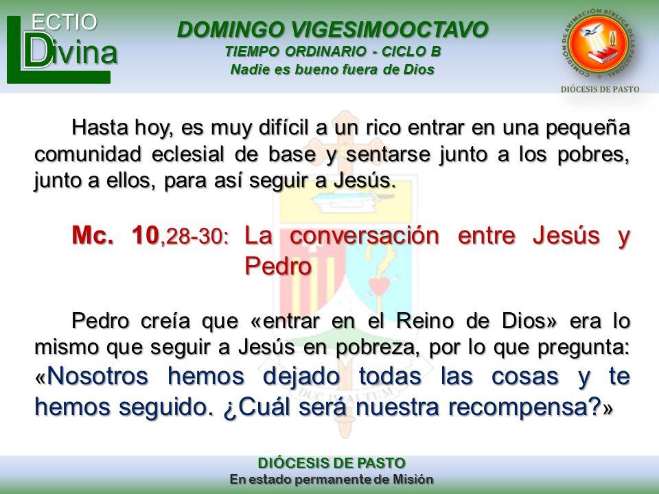 DOMINGO VIGESIMOOCTAVO TIEMPO ORDINARIO - CICLO B Nadie es bueno fuera de Dios ECTIO DIÓCESIS DE PASTO En estado permanente de Misión ivina Hasta hoy,