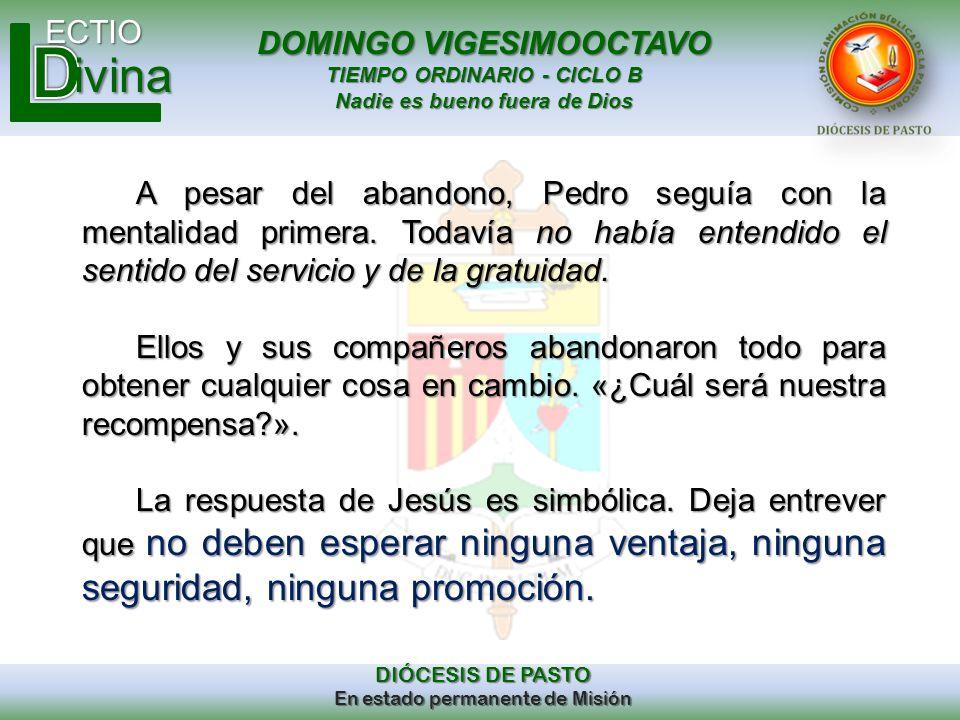 DOMINGO VIGESIMOOCTAVO TIEMPO ORDINARIO - CICLO B Nadie es bueno fuera de Dios ECTIO DIÓCESIS DE PASTO En estado permanente de Misión ivina A pesar de