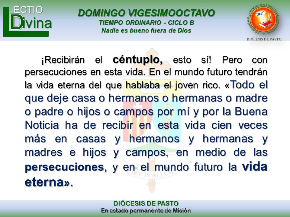 DOMINGO VIGESIMOOCTAVO TIEMPO ORDINARIO - CICLO B Nadie es bueno fuera de Dios ECTIO DIÓCESIS DE PASTO En estado permanente de Misión ivina ¡Recibirán