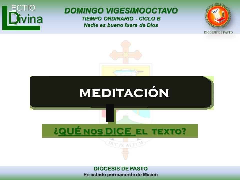 DOMINGO VIGESIMOOCTAVO TIEMPO ORDINARIO - CICLO B Nadie es bueno fuera de Dios ECTIO DIÓCESIS DE PASTO En estado permanente de Misión ivina meditación