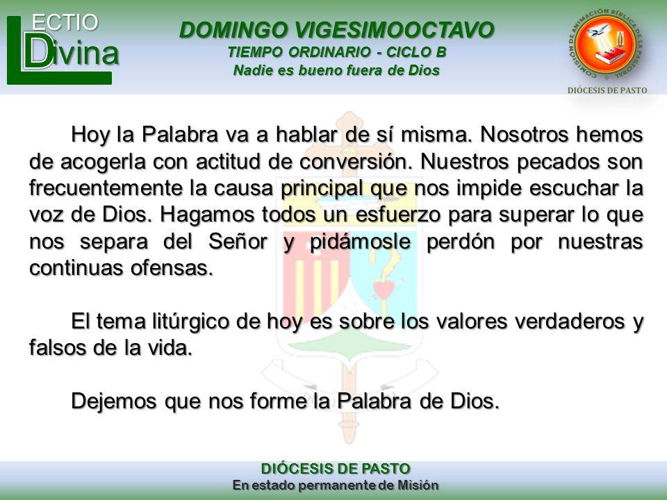 DOMINGO VIGESIMOOCTAVO TIEMPO ORDINARIO - CICLO B Nadie es bueno fuera de Dios ECTIO DIÓCESIS DE PASTO En estado permanente de Misión ivina Hoy la Pal