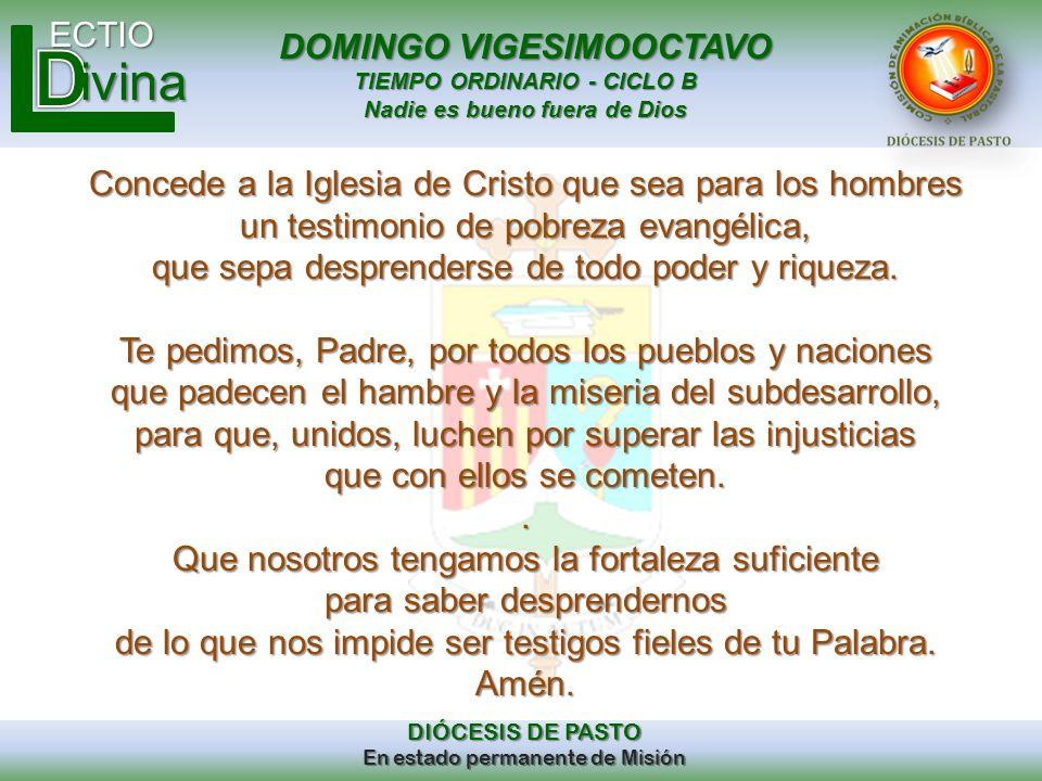 DOMINGO VIGESIMOOCTAVO TIEMPO ORDINARIO - CICLO B Nadie es bueno fuera de Dios ECTIO DIÓCESIS DE PASTO En estado permanente de Misión ivina Concede a
