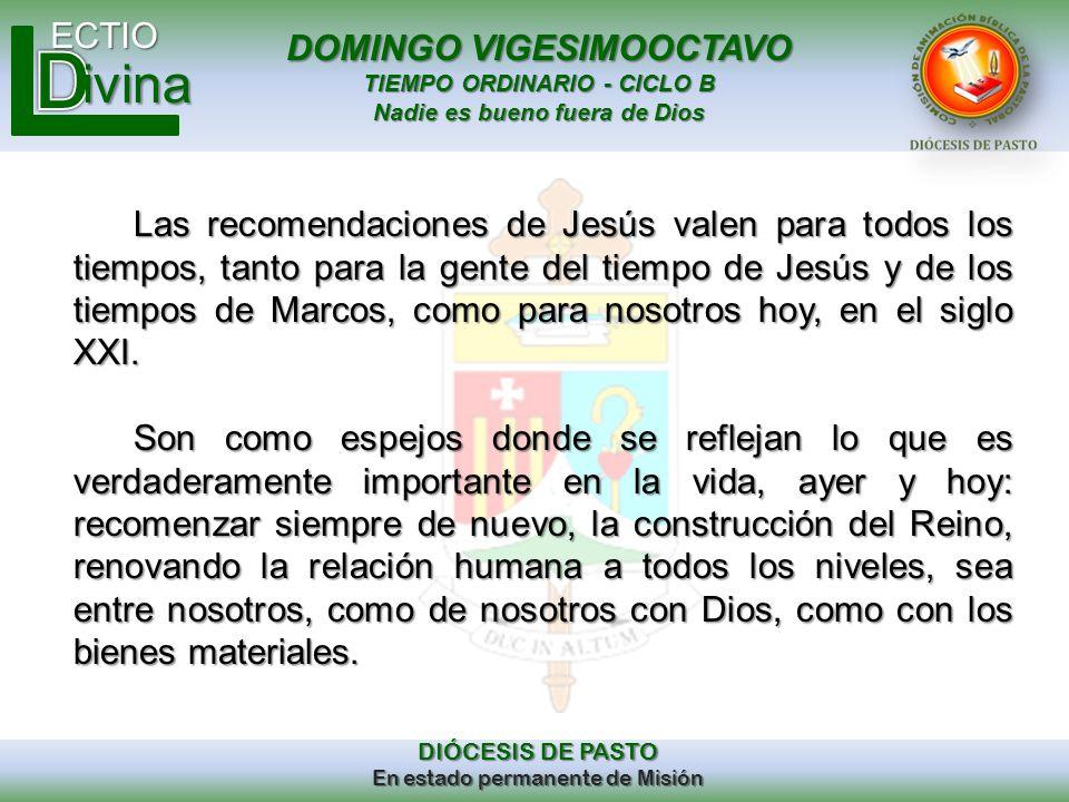 DOMINGO VIGESIMOOCTAVO TIEMPO ORDINARIO - CICLO B Nadie es bueno fuera de Dios ECTIO DIÓCESIS DE PASTO En estado permanente de Misión ivina Las recome
