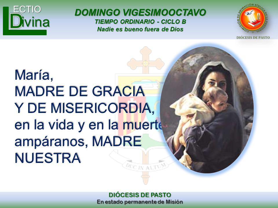 DOMINGO VIGESIMOOCTAVO TIEMPO ORDINARIO - CICLO B Nadie es bueno fuera de Dios ECTIO DIÓCESIS DE PASTO En estado permanente de Misión ivina María, MAD