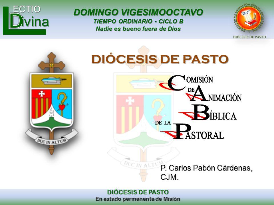DOMINGO VIGESIMOOCTAVO TIEMPO ORDINARIO - CICLO B Nadie es bueno fuera de Dios ECTIO DIÓCESIS DE PASTO En estado permanente de Misión ivina DIÓCESIS D