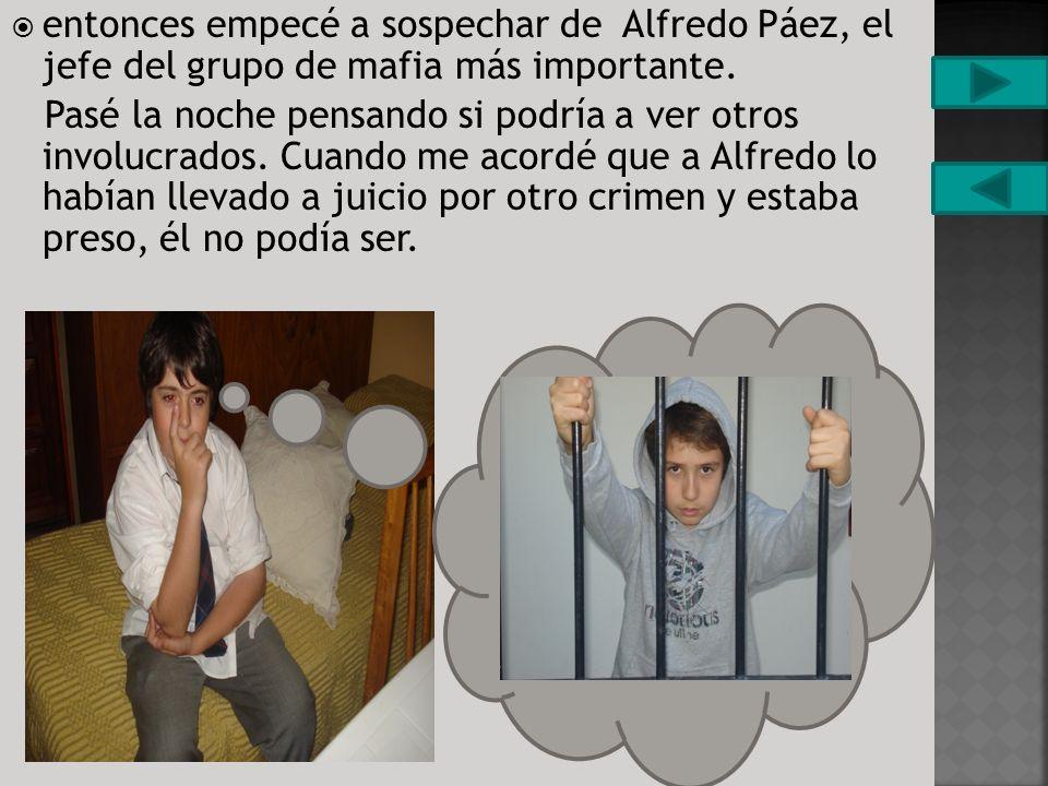entonces empecé a sospechar de Alfredo Páez, el jefe del grupo de mafia más importante.