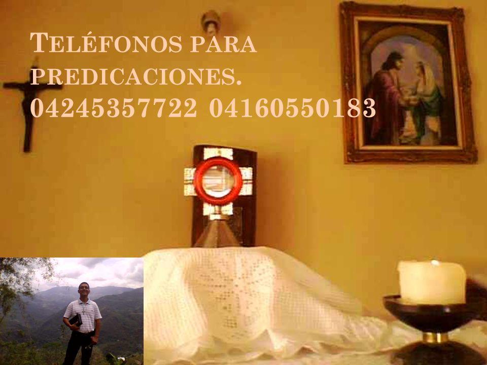 T ELÉFONOS PARA PREDICACIONES. 04245357722 04160550183