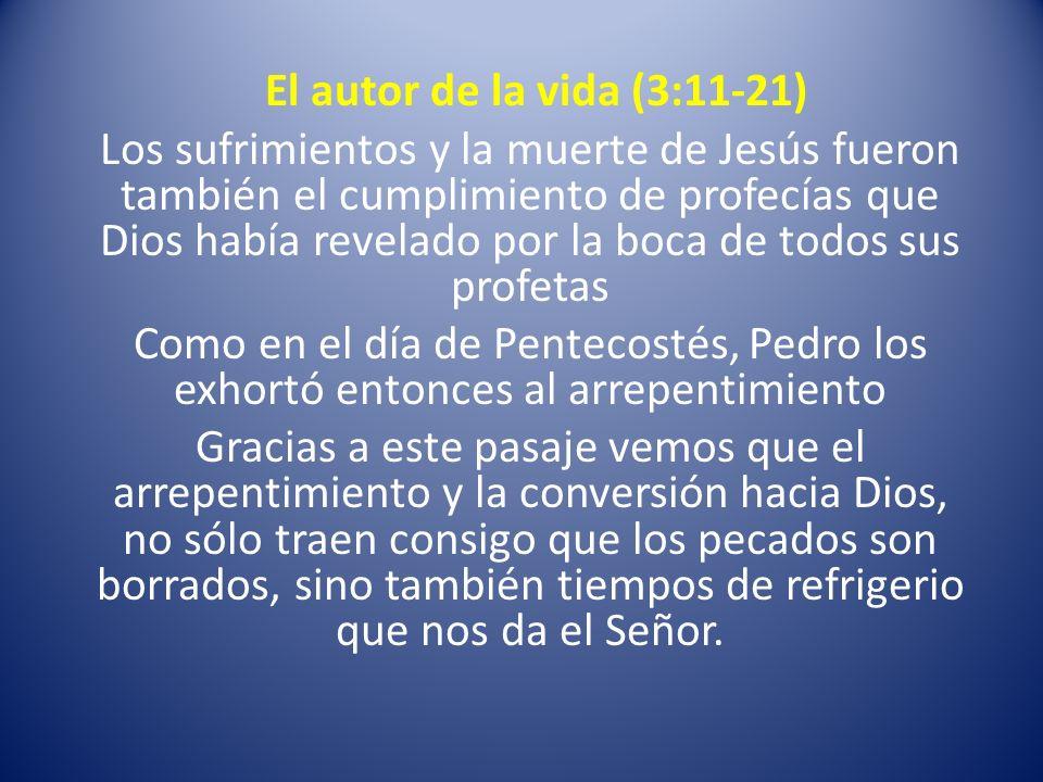 El autor de la vida (3:11-21) Los sufrimientos y la muerte de Jesús fueron también el cumplimiento de profecías que Dios había revelado por la boca de