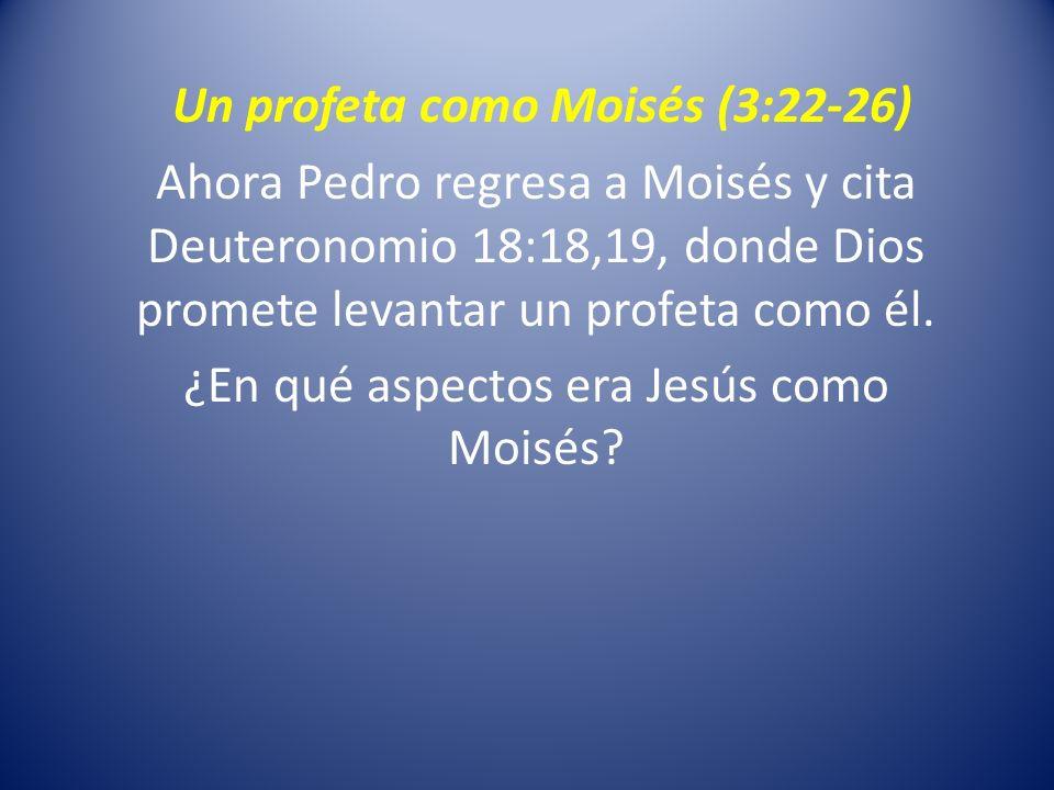 Un profeta como Moisés (3:22-26) Ahora Pedro regresa a Moisés y cita Deuteronomio 18:18,19, donde Dios promete levantar un profeta como él. ¿En qué as