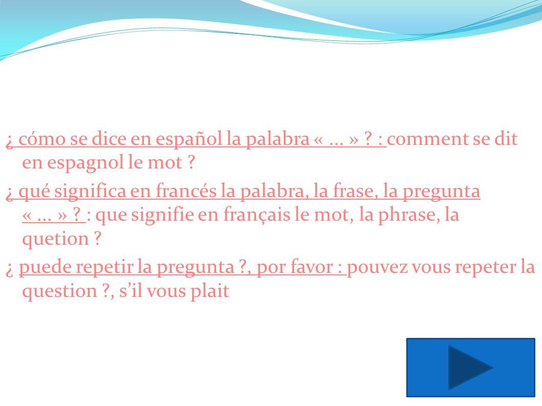 ¿ cómo se dice en español la palabra «... » ? : comment se dit en espagnol le mot ? ¿ qué significa en francés la palabra, la frase, la pregunta «...