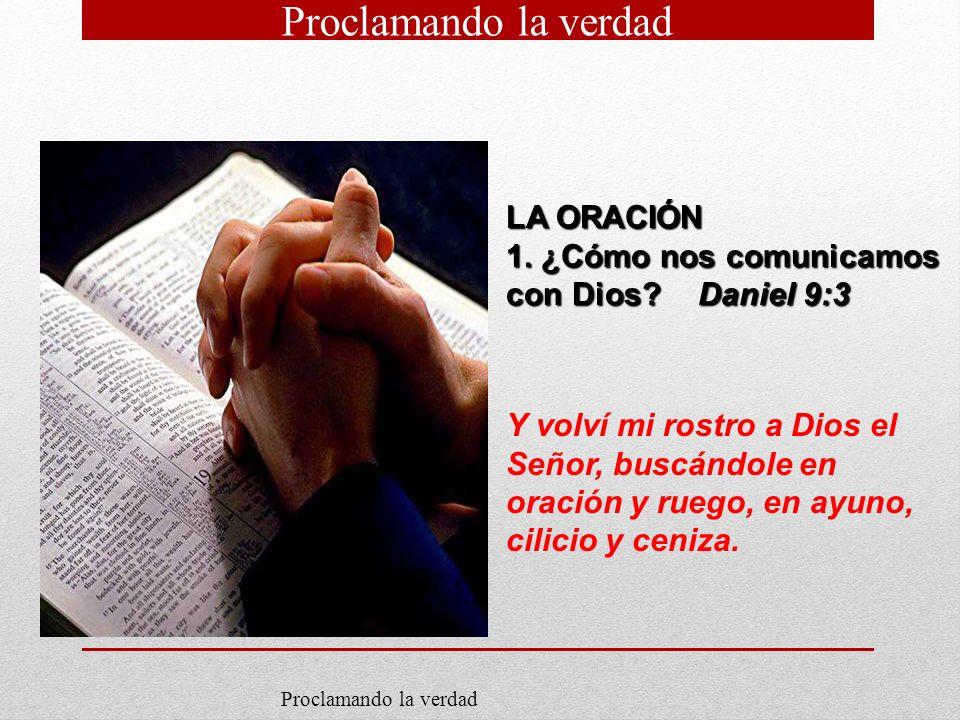 LA ORACIÓN 1. ¿Cómo nos comunicamos con Dios?Daniel 9:3 Y volví mi rostro a Dios el Señor, buscándole en oración y ruego, en ayuno, cilicio y ceniza.