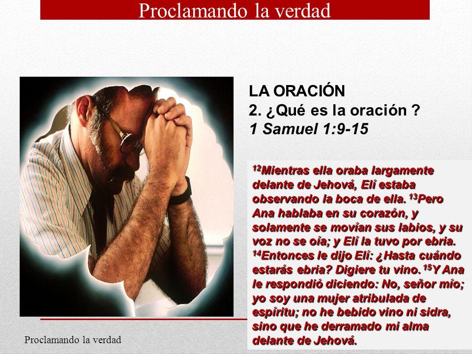 4 LA ORACIÓN 2. ¿Qué es la oración ? 1 Samuel 1:9-15 12 Mientras ella oraba largamente delante de Jehová, Elí estaba observando la boca de ella. 13 Pe