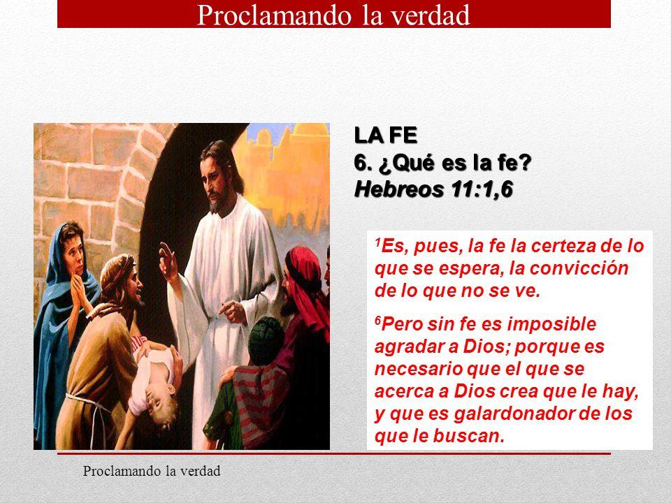 8 LA FE 6. ¿Qué es la fe? Hebreos 11:1,6 1 Es, pues, la fe la certeza de lo que se espera, la convicción de lo que no se ve. 6 Pero sin fe es imposibl