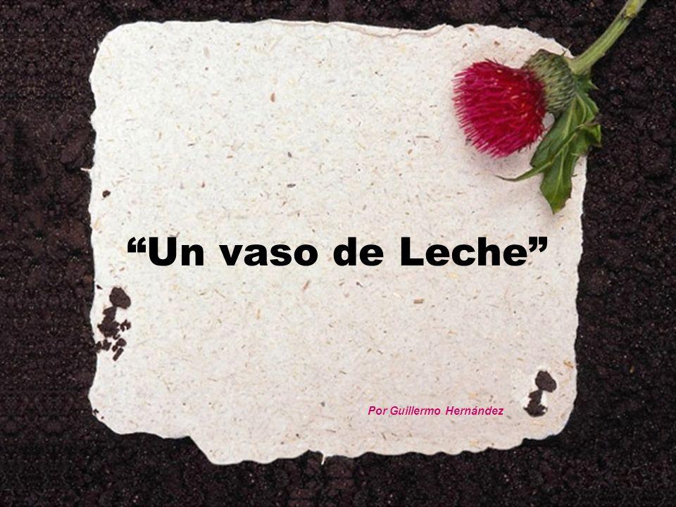 Un vaso de Leche Por Guillermo Hernández