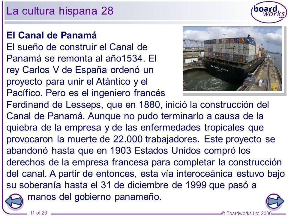 © Boardworks Ltd 2006 11 of 26 El Canal de Panamá El sueño de construir el Canal de Panamá se remonta al año1534.