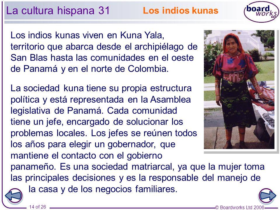 © Boardworks Ltd 2006 14 of 26 La cultura hispana 31 Los indios kunas viven en Kuna Yala, territorio que abarca desde el archipiélago de San Blas hasta las comunidades en el oeste de Panamá y en el norte de Colombia.