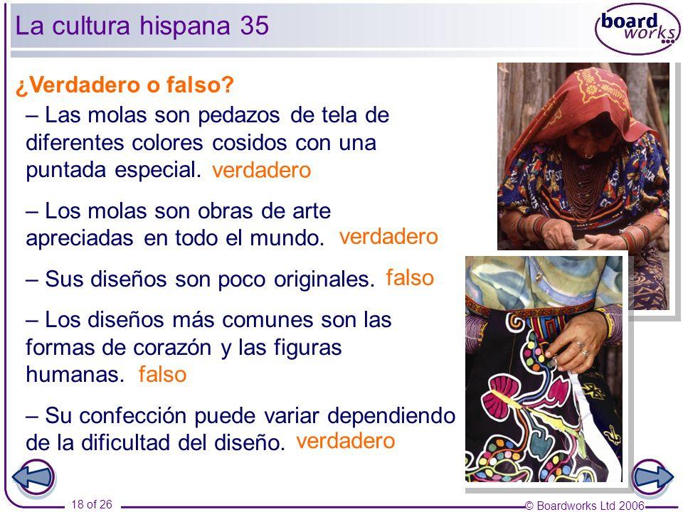 © Boardworks Ltd 2006 18 of 26 La cultura hispana 35 – Las molas son pedazos de tela de diferentes colores cosidos con una puntada especial.