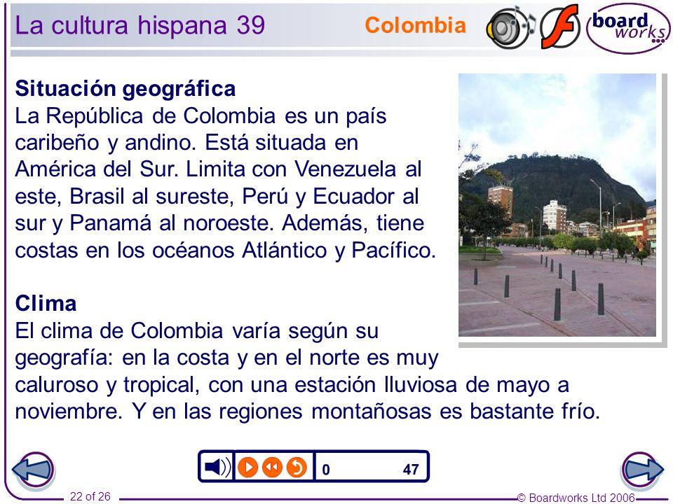 © Boardworks Ltd 2006 22 of 26 La cultura hispana 39 Situación geográfica La República de Colombia es un país caribeño y andino.