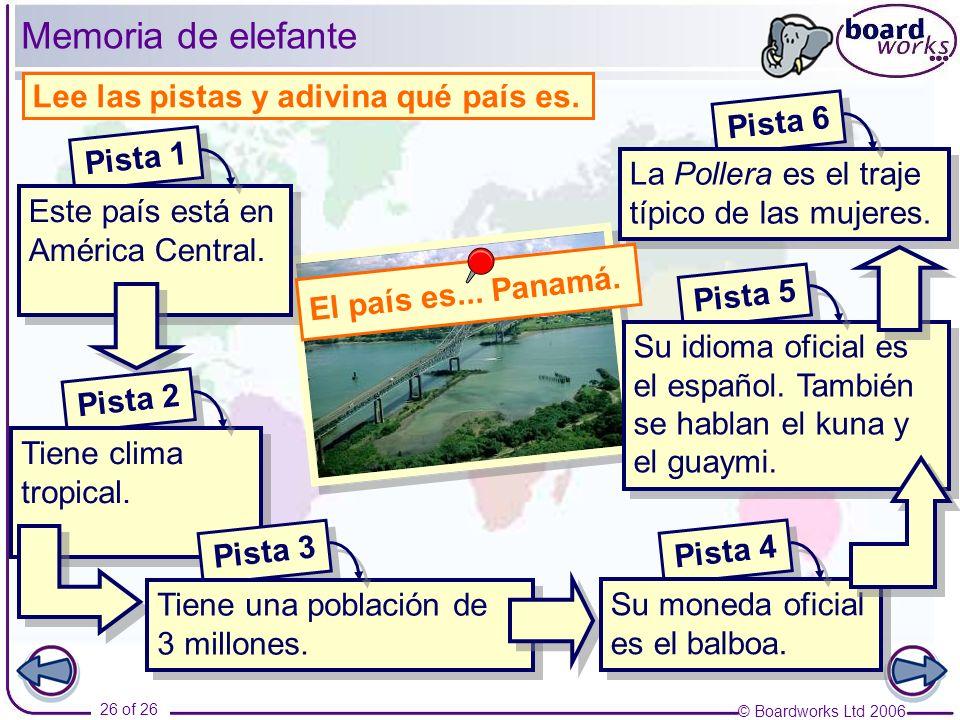 © Boardworks Ltd 2006 26 of 26 Memoria de elefante Lee las pistas y adivina qué país es.