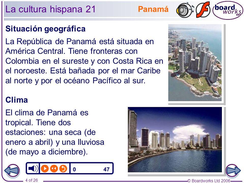 © Boardworks Ltd 2006 4 of 26 La cultura hispana 21 Situación geográfica La República de Panamá está situada en América Central.