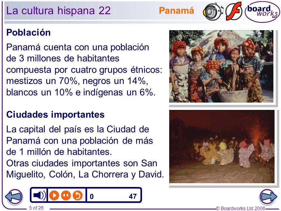 © Boardworks Ltd 2006 5 of 26 La cultura hispana 22 Población Panamá cuenta con una población de 3 millones de habitantes compuesta por cuatro grupos étnicos: mestizos un 70%, negros un 14%, blancos un 10% e indígenas un 6%.