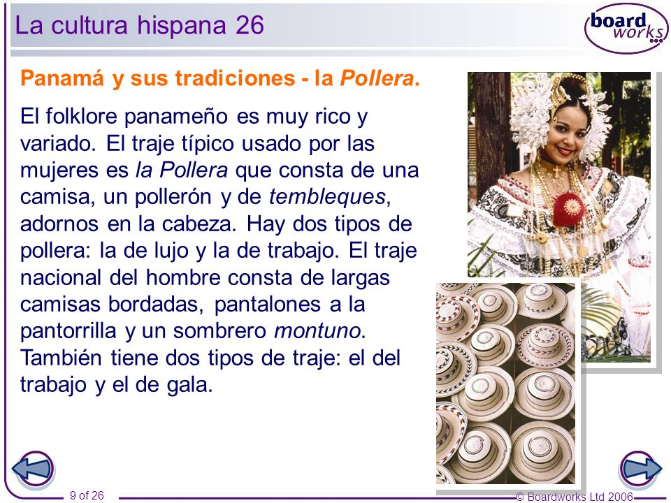 © Boardworks Ltd 2006 9 of 26 La cultura hispana 26 Panamá y sus tradiciones - la Pollera.