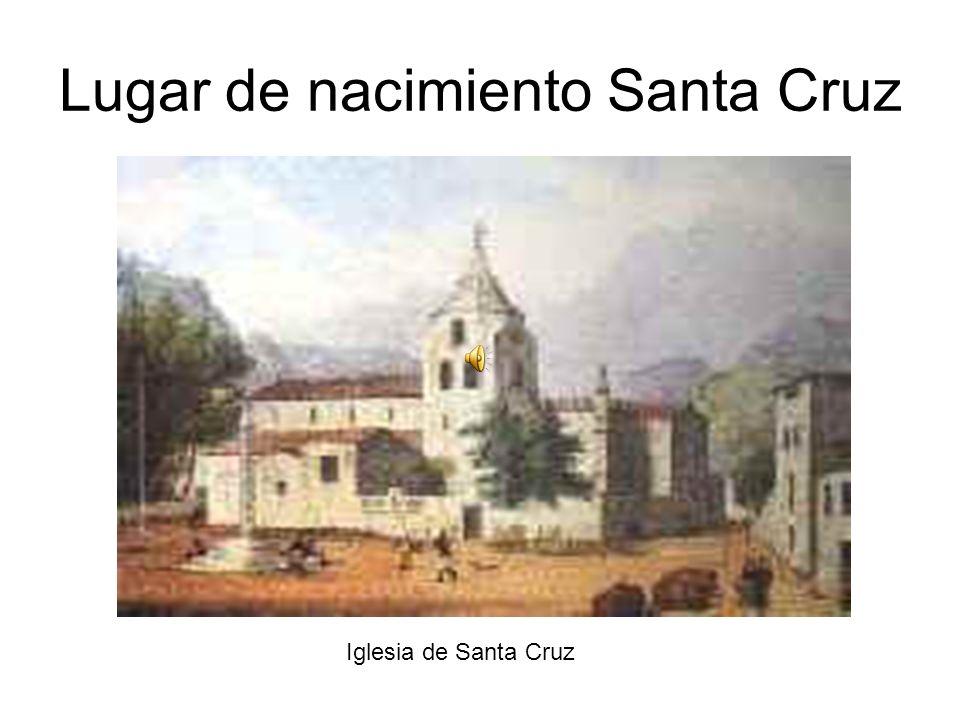 Lugar de nacimiento Santa Cruz Iglesia de Santa Cruz