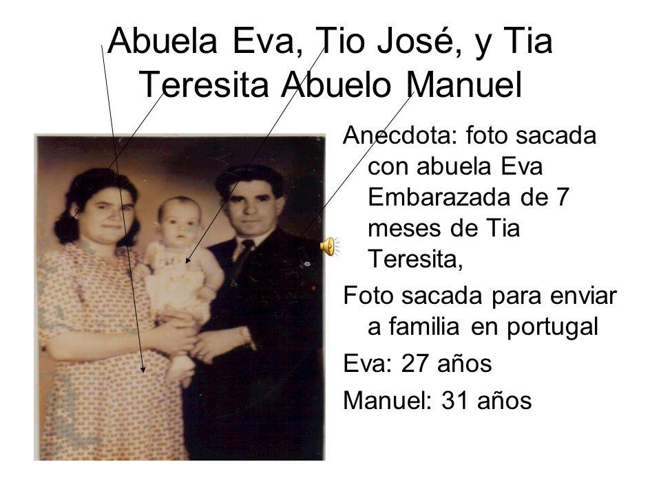 Abuela Eva, Tio José, y Tia Teresita Abuelo Manuel Anecdota: foto sacada con abuela Eva Embarazada de 7 meses de Tia Teresita, Foto sacada para enviar a familia en portugal Eva: 27 años Manuel: 31 años