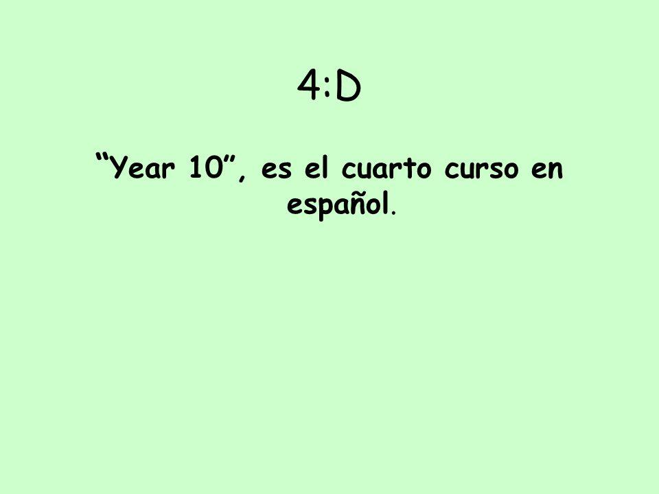 Year 10, es … en español. A) El primer curso B) El segundo curso C) El cuarto curso D) El tercer curso 4