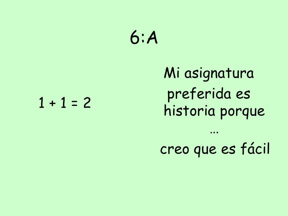 Mi asignatura preferida, es historia porque … A) Creo que es fácil B) Creo que es difícil. C) No me da bien en historia. D) Me siento al lado de Nic.