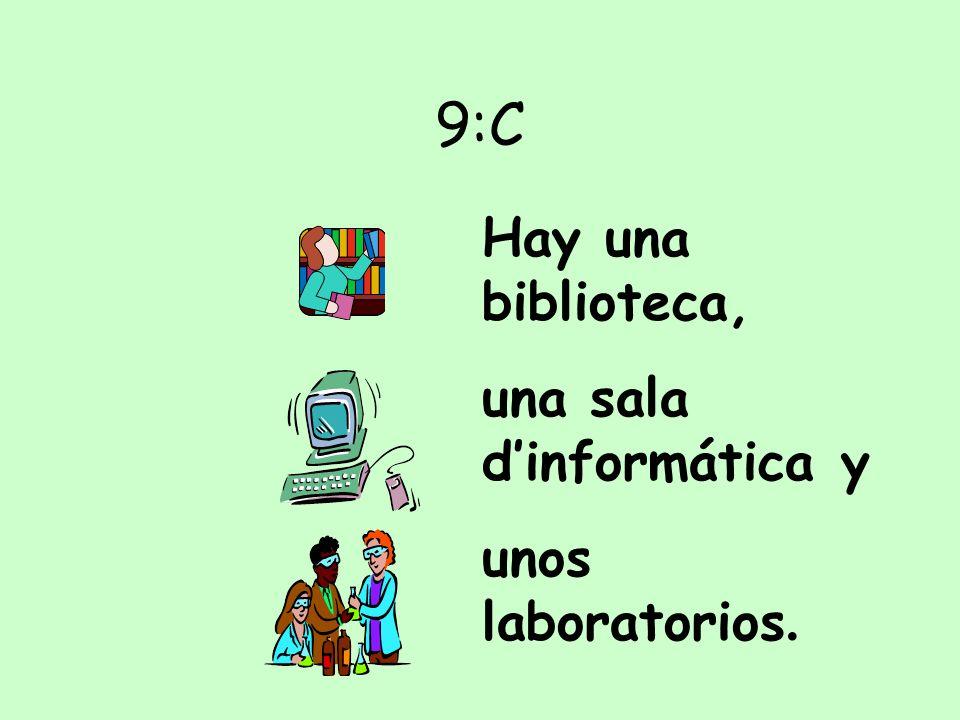A)B) C)D) 9 Hay una biblioteca, una sala dinformática et unos laboratorios.