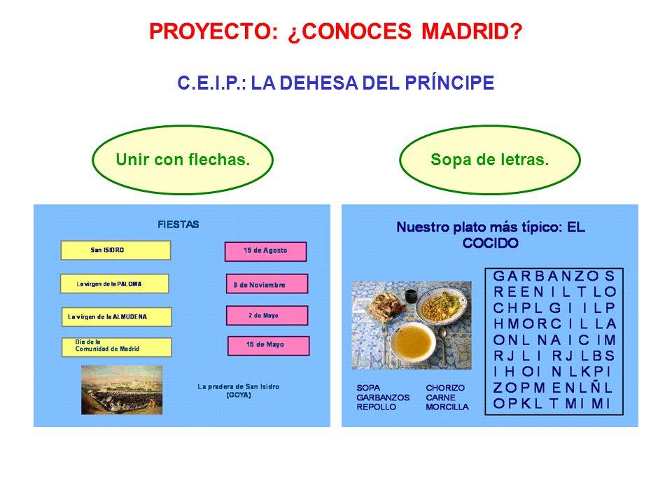 PROYECTO: ¿CONOCES MADRID? C.E.I.P.: LA DEHESA DEL PRÍNCIPE Unir con flechas.Sopa de letras.