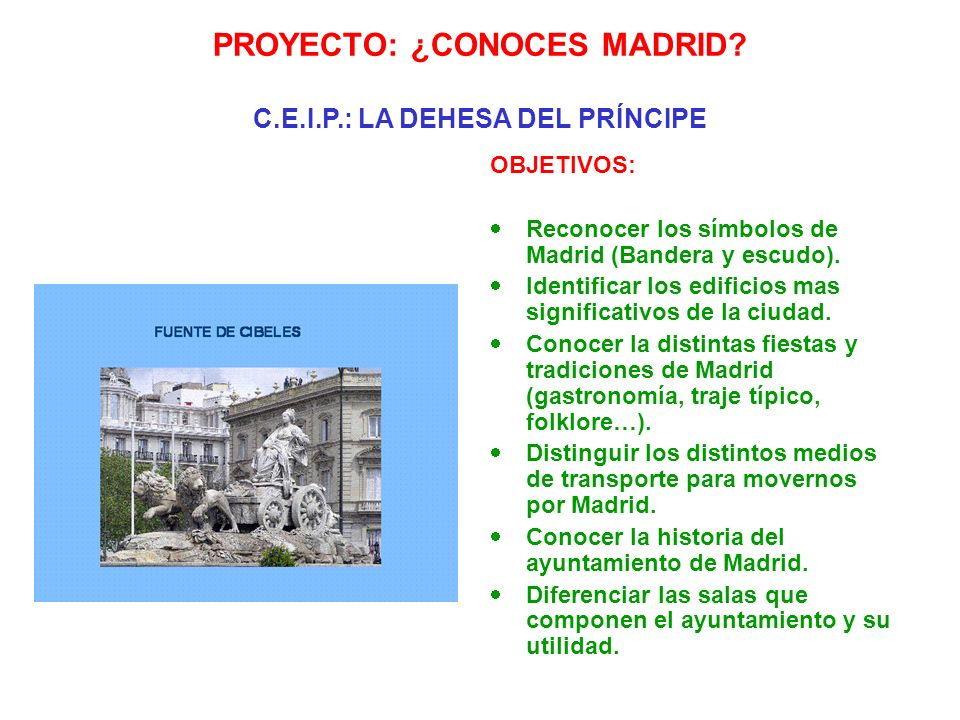 OBJETIVOS: Reconocer los símbolos de Madrid (Bandera y escudo). Identificar los edificios mas significativos de la ciudad. Conocer la distintas fiesta