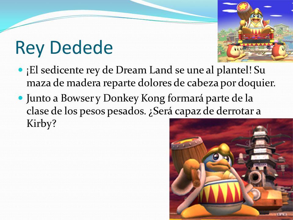 Rey Dedede ¡El sedicente rey de Dream Land se une al plantel! Su maza de madera reparte dolores de cabeza por doquier. Junto a Bowser y Donkey Kong fo