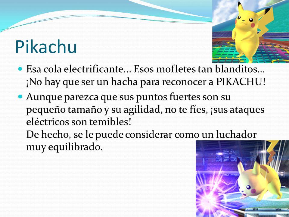 Pikachu Esa cola electrificante... Esos mofletes tan blanditos... ¡No hay que ser un hacha para reconocer a PIKACHU! Aunque parezca que sus puntos fue