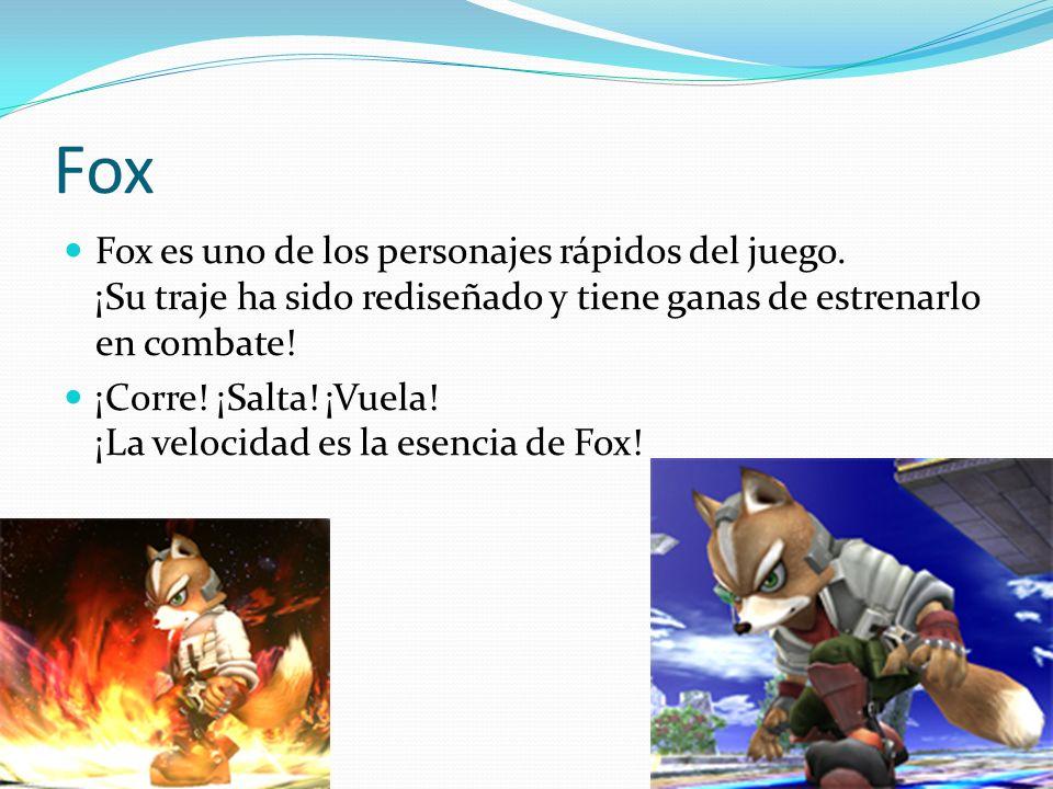 Fox Fox es uno de los personajes rápidos del juego. ¡Su traje ha sido rediseñado y tiene ganas de estrenarlo en combate! ¡Corre! ¡Salta! ¡Vuela! ¡La v