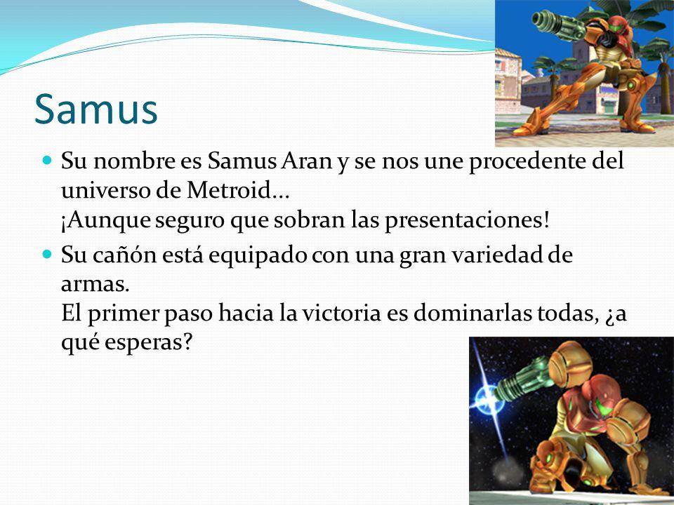 Samus Su nombre es Samus Aran y se nos une procedente del universo de Metroid... ¡Aunque seguro que sobran las presentaciones! Su cañón está equipado