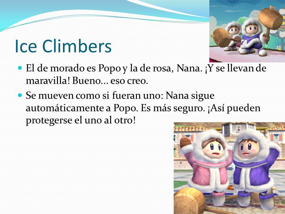 Ice Climbers El de morado es Popo y la de rosa, Nana. ¡Y se llevan de maravilla! Bueno... eso creo. Se mueven como si fueran uno: Nana sigue automátic